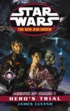 Star Wars: The New Jedi Order - Agents Of Chaos Hero's Trial ebook by James Luceno