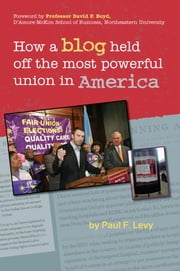 How a Blog Held Off the Most Powerful Union in America ebook by Paul Levy