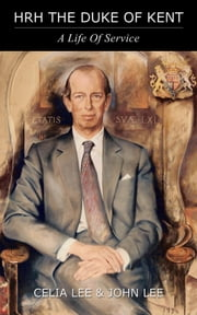 HRH The Duke of Kent - A Life of Service ebook by Celia Lee,John Lee