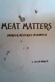 Meat Matters (Murder Mysteries in Minutes) ebook by C Moretz