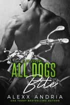 All Dogs Bite (MC romance) ebook by Alexx Andria