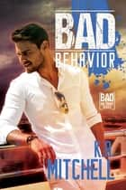 Bad Behavior ebook by K.A. Mitchell