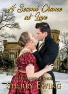 A Second Chance At Love: A Frost Fair Regency Romance ebook by Sherry Ewing