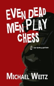 Even Dead Men Play Chess ebook by Michael Weitz