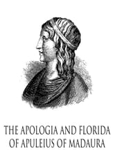 The Apologia And Florida Of Apuleius Of Madaura ebook by Lucius Apuleius