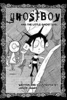 Ghostboy and the Little Ghost Girl ebook by Jason James