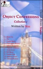 Object Confessions, Collection 1 ebook by Max Cherish