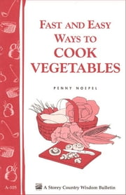 Fast and Easy Ways to Cook Vegetables - Storey Country Wisdom Bulletin A-105 ebook by Penny Noepel