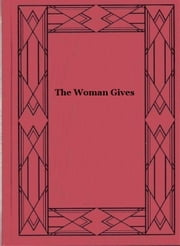 The Woman Gives ebook by Owen Johnson