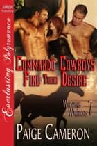 Commando Cowboys Find Their Desire [Wyoming Warriors 7] ebook by Paige Cameron