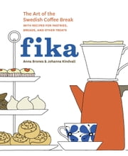 Fika - The Art of The Swedish Coffee Break, with Recipes for Pastries, Breads, and Other Treats ebook by Anna Brones,Johanna Kindvall