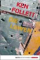 Die Löwen - Roman ebook by Ken Follett, Günter Panske