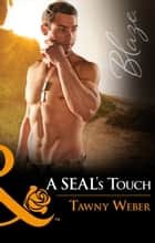 A Seal's Touch (Mills & Boon Blaze) (Uniformly Hot!, Book 65) 電子書籍 by Tawny Weber