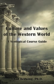 Culture and Values of the Western World - A Syntopical Course Guide ebook by Chad Redwing, Ph.D.