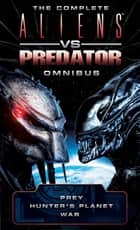 The Complete Aliens vs. Predator Omnibus ebook by Steve Perry, S.D. Perry