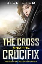 The Cross and the Crucifix ebook by Bill Etem