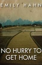 No Hurry to Get Home ebook by Emily Hahn