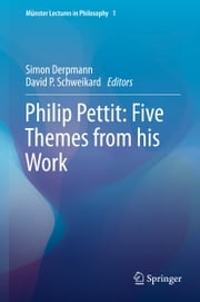 Philip Pettit: Five Themes from his Work ebook by Simon Derpmann,David P. Schweikard