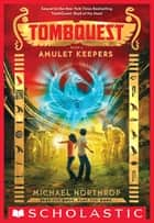 Amulet Keepers (TombQuest, Book 2) ebook by Michael Northrop