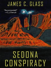 Sedona Conspiracy: A Science Fiction Novel ebook by James C. Glass