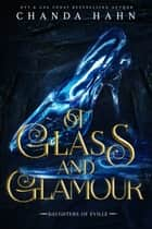 Of Glass and Glamour ebook by Chanda Hahn