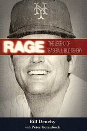 "Rage - The Legend of ""Baseball Bill"" Denehy ebook by Bill Denehy, Peter Golenbock"