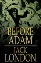 Before Adam ebook by Jack London