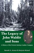 The Legacy of John Waldie and Sons ebook by Kenneth A. Armson,Marjorie McLeod