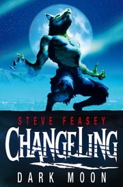Changeling: Dark Moon - Dark Moon ebook by Steve Feasey