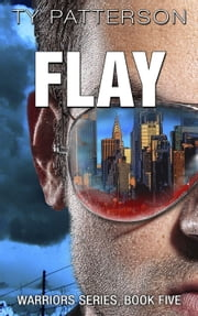 Flay - Warriors Series, #5 ebook by Ty Patterson