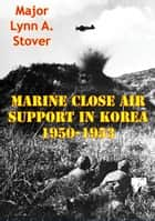 Marine Close Air Support In Korea 1950-1953 ebook by Major Lynn A. Stover