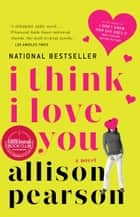 I Think I Love You ebook by Allison Pearson