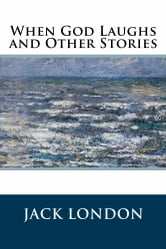 When God Laughs and Other Stories ebook by Jack London