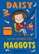 Daisy and the Trouble with Maggots ebook by