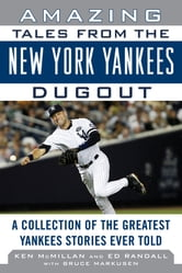 Amazing Tales from the New York Yankees Dugout - A Collection of the Greatest Yankees Stories Ever Told ebook by Ken McMillan,Ed Randall