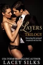 Layers Trilogy Box Set (featuring prequel Dazzled by Silver) ebook by Lacey Silks