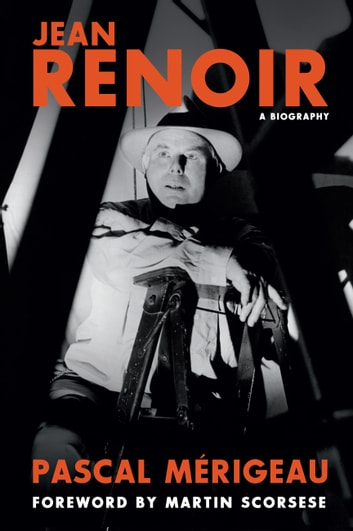 Jean Renoir: A Biography ebook by Pascal Merigeau