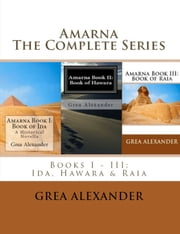 Amarna: The Complete Series ebook by Grea Alexander