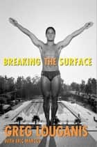 Breaking the Surface ebook by Eric Marcus,Greg Louganis