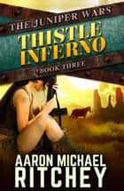 Thistle Inferno ebook by Aaron Michael Ritchey