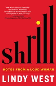 Shrill - Notes from a Loud Woman ebook by Lindy West