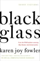 Black Glass - Short Fictions ebook by Karen Joy Fowler
