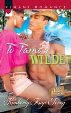 To Tame a Wilde ebook by Kimberly Kaye Terry