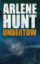 Undertow eBook by Arlene Hunt