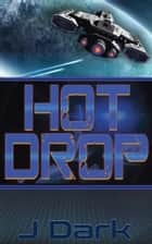 Hot Drop ebook by J Dark
