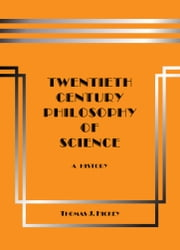 Twentieth-Century Philosophy of Science: A History ebook by Thomas J. Hickey