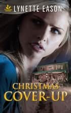 Christmas Cover-Up - An Inspirational FBI Novel of Romantic Suspense ebook by Lynette Eason