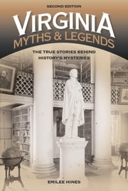Virginia Myths and Legends - The True Stories behind History's Mysteries ebook by Emilee Hines
