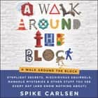 A Walk Around the Block - Stoplight Secrets, Mischievous Squirrels, Manhole Mysteries & Other Stuff You See Every Day (And Know Nothing About) audiobook by Spike Carlsen
