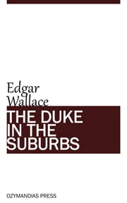 The Duke in the Suburbs ebook by Edgar Wallace